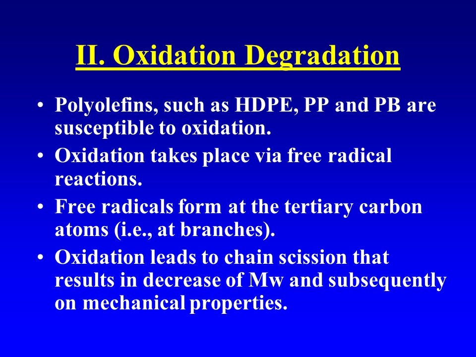 II. Oxidation Degradation Polyolefins, such as HDPE, PP and PB are susceptible to oxidation.