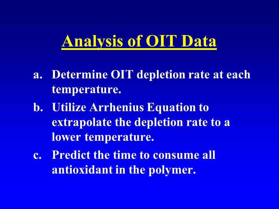 Analysis of OIT Data a.Determine OIT depletion rate at each temperature.