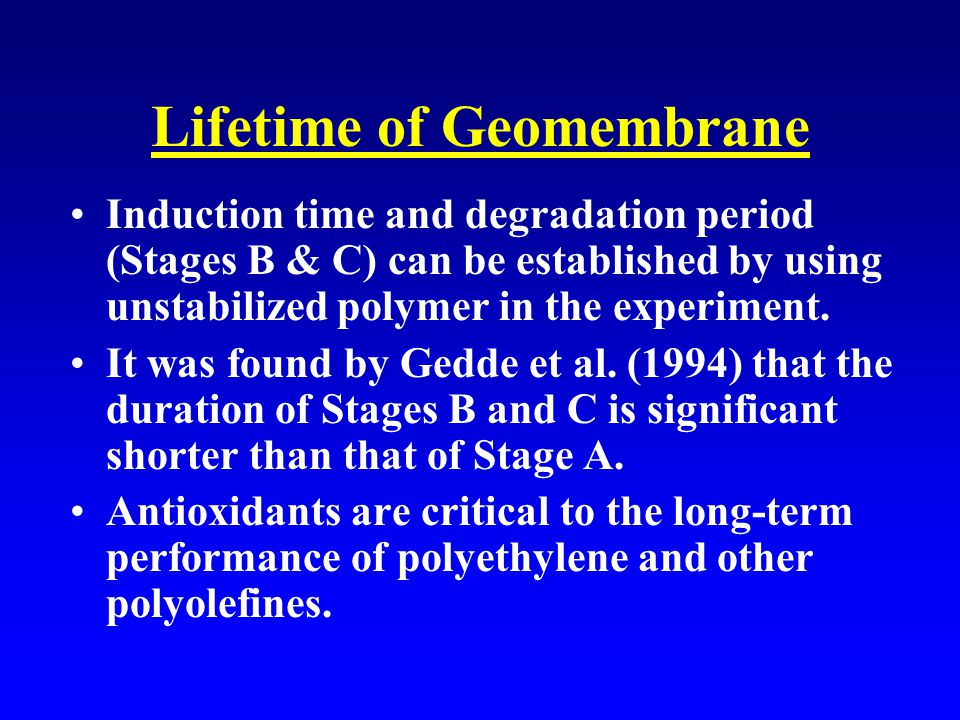 Lifetime of Geomembrane Induction time and degradation period (Stages B & C) can be established by using unstabilized polymer in the experiment.