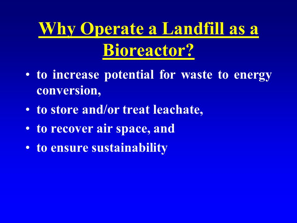 Why Operate a Landfill as a Bioreactor.