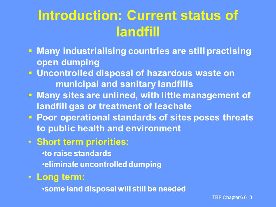 TRP Chapter 6.6 3 Introduction: Current status of landfill  Many industrialising countries are still practising open dumping  Uncontrolled disposal