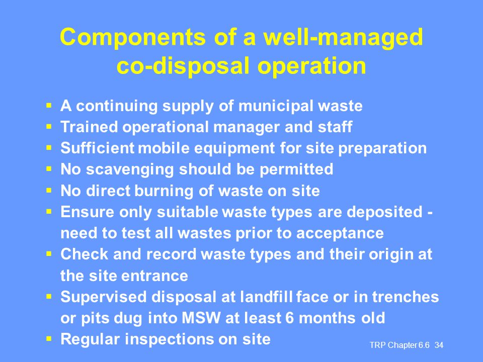 TRP Chapter 6.6 34 Components of a well-managed co-disposal operation  A continuing supply of municipal waste  Trained operational manager and staff