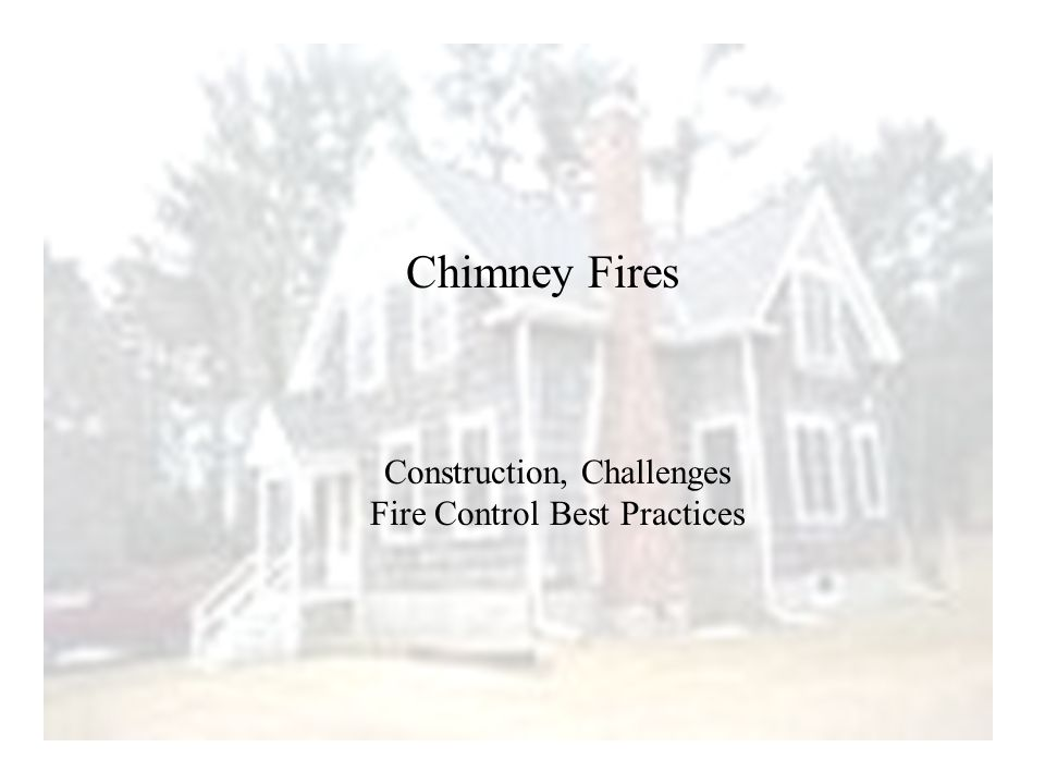 Chimney Fires Construction, Challenges Fire Control Best Practices