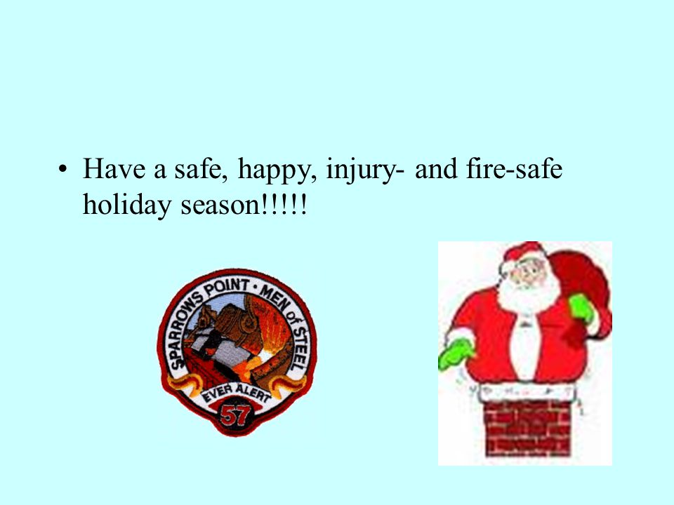Have a safe, happy, injury- and fire-safe holiday season!!!!!