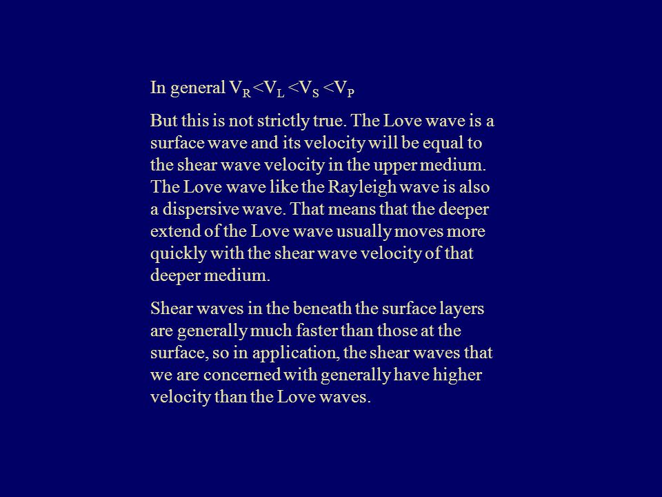 In general V R <V L <V S <V P But this is not strictly true. The Love wave is a surface wave and its velocity will be equal to the shear wave velocity