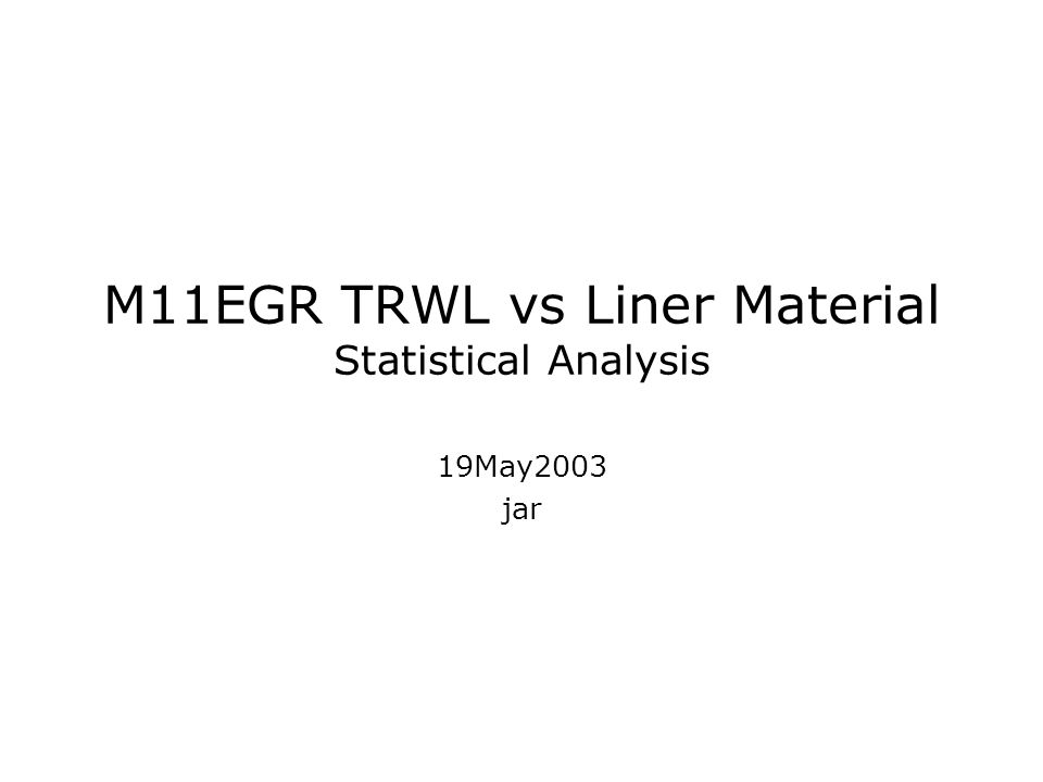 M11EGR TRWL vs Liner Material Statistical Analysis 19May2003 jar