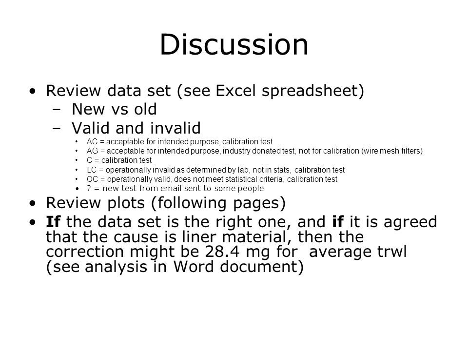 Discussion Review data set (see Excel spreadsheet) – New vs old – Valid and invalid AC = acceptable for intended purpose, calibration test AG = accept