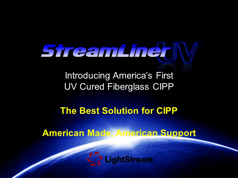 The Best Solution for CIPP American Made, American Support Introducing America's First UV Cured Fiberglass CIPP