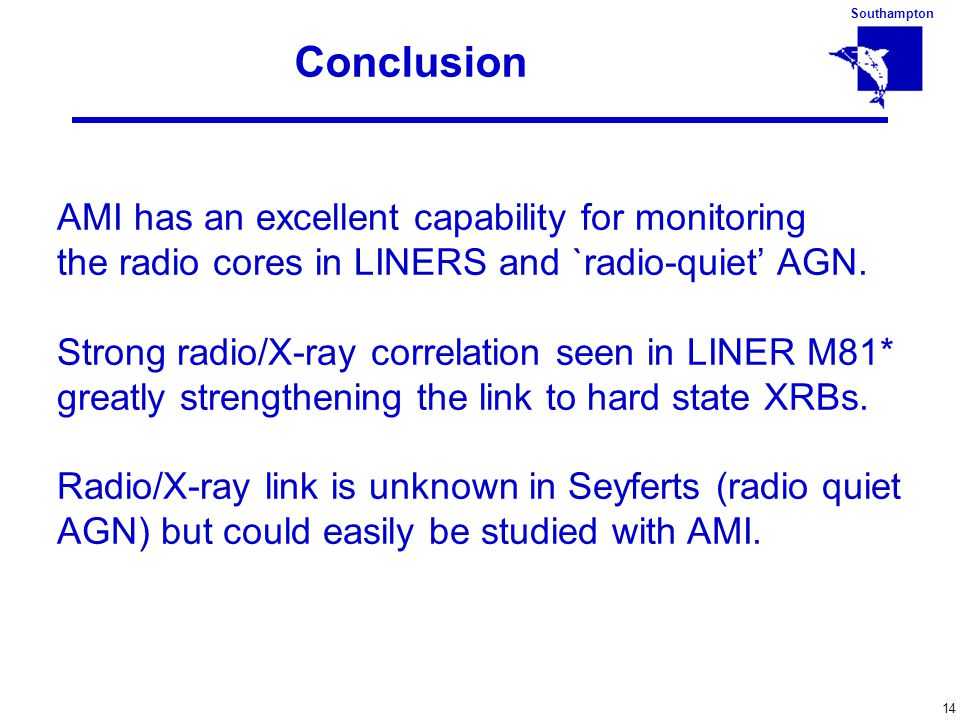 Southampton 14 Conclusion AMI has an excellent capability for monitoring the radio cores in LINERS and `radio-quiet' AGN. Strong radio/X-ray correlati
