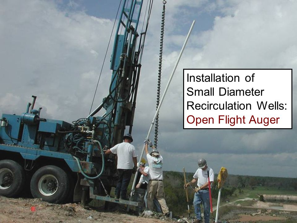 Installation of Small Diameter Recirculation Wells: Open Flight Auger