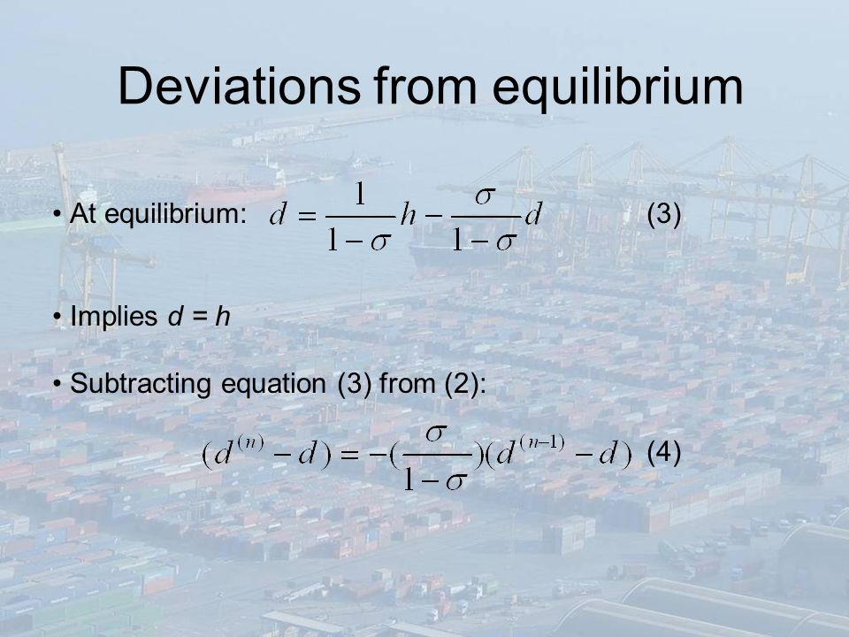 Deviations from equilibrium At equilibrium:(3) Implies d = h Subtracting equation (3) from (2): (4)