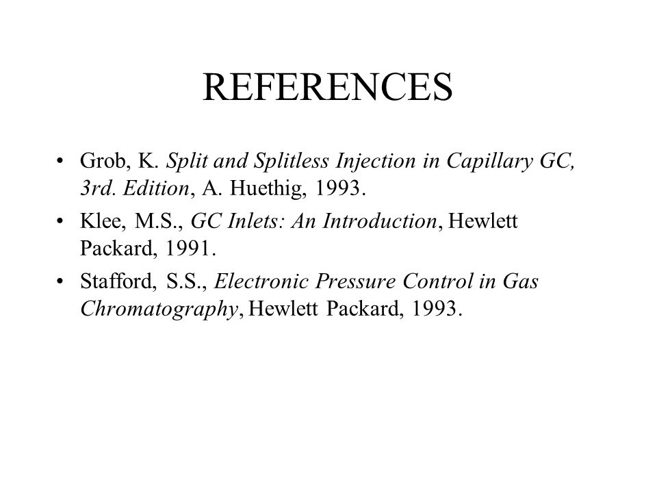 REFERENCES Grob, K.Split and Splitless Injection in Capillary GC, 3rd.