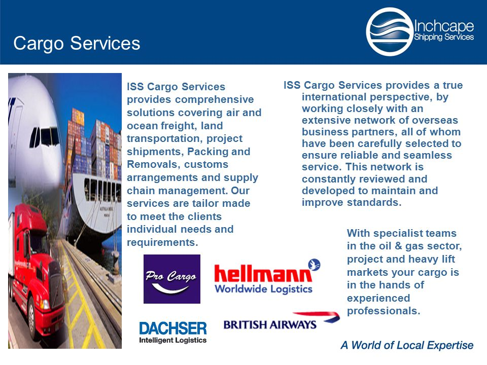 ISS Cargo Services provides a true international perspective, by working closely with an extensive network of overseas business partners, all of whom have been carefully selected to ensure reliable and seamless service.