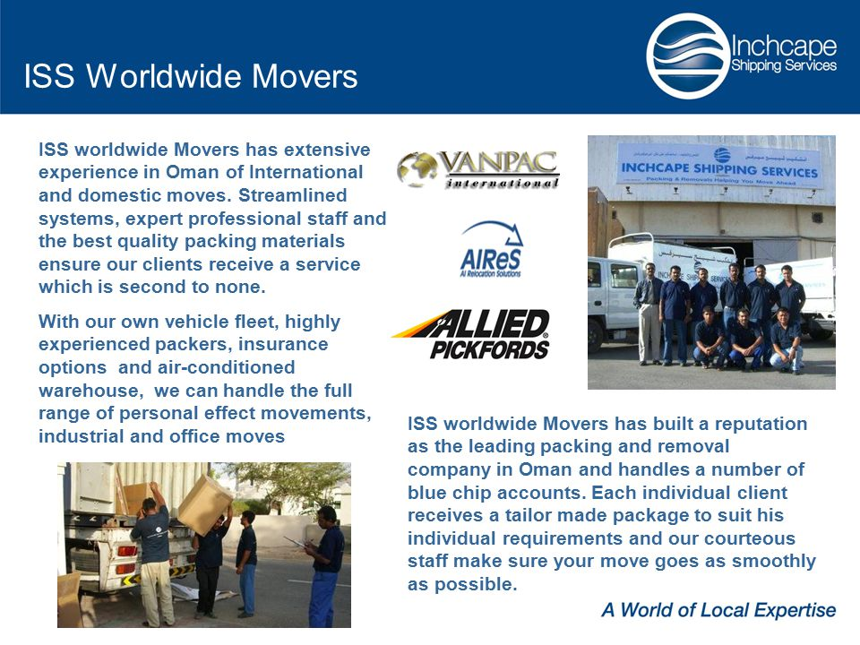 ISS Worldwide Movers ISS worldwide Movers has extensive experience in Oman of International and domestic moves.
