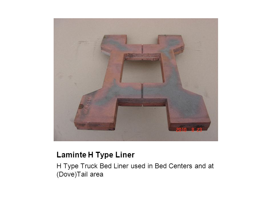 Laminite H Type Liner Laminte H Type Liner H Type Truck Bed Liner used in Bed Centers and at (Dove)Tail area