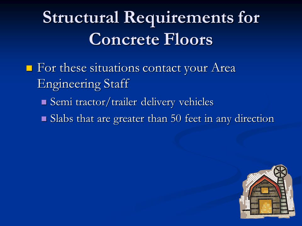 Structural Requirements for Concrete Floors For these situations contact your Area Engineering Staff For these situations contact your Area Engineerin