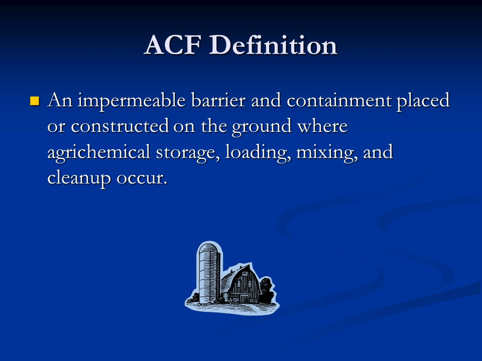 ACF Definition An impermeable barrier and containment placed or constructed on the ground where agrichemical storage, loading, mixing, and cleanup occ