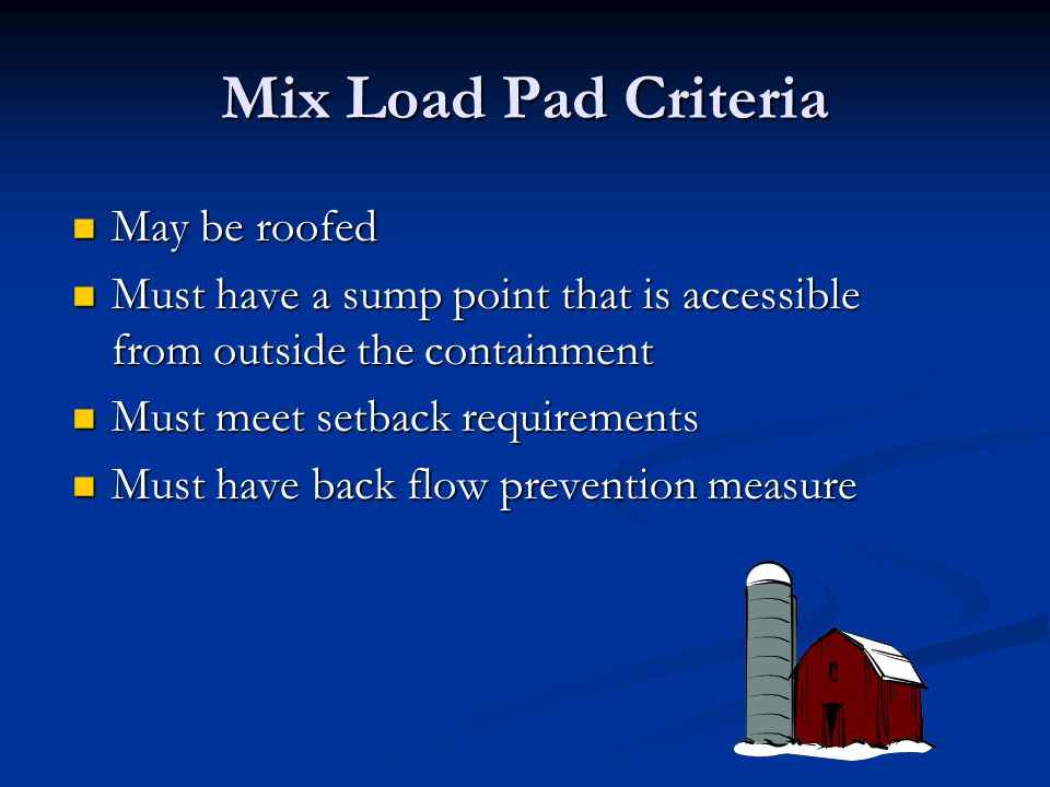 Mix Load Pad Criteria May be roofed May be roofed Must have a sump point that is accessible from outside the containment Must have a sump point that i