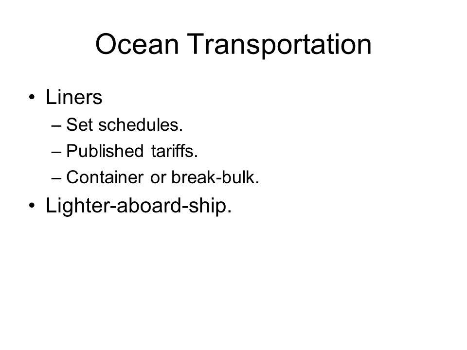 Ocean Transportation Liners –Set schedules. –Published tariffs.