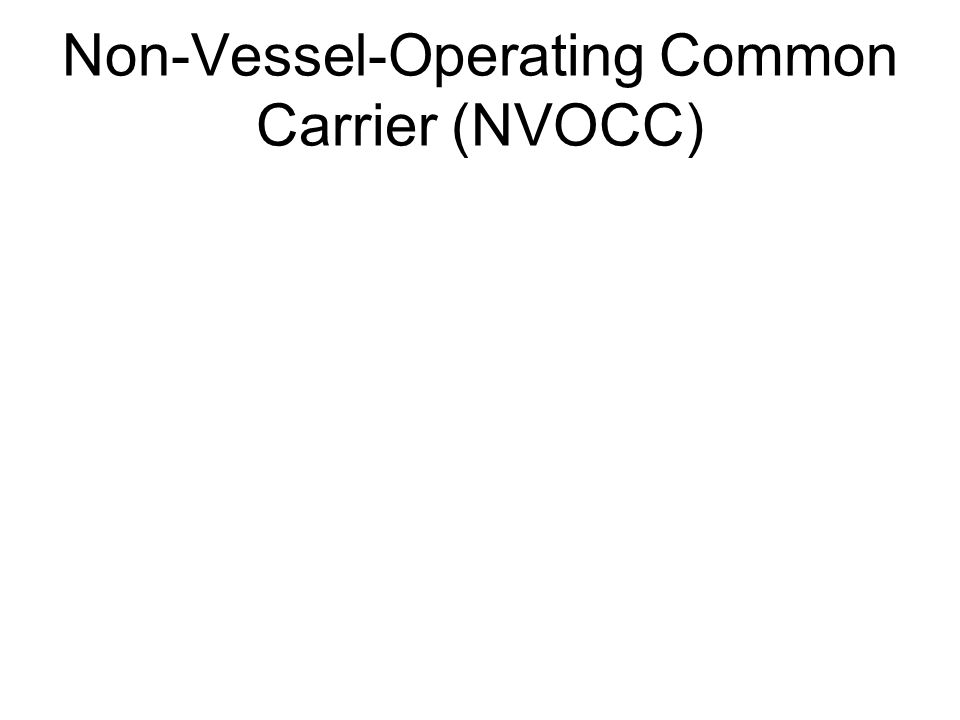 Non-Vessel-Operating Common Carrier (NVOCC)