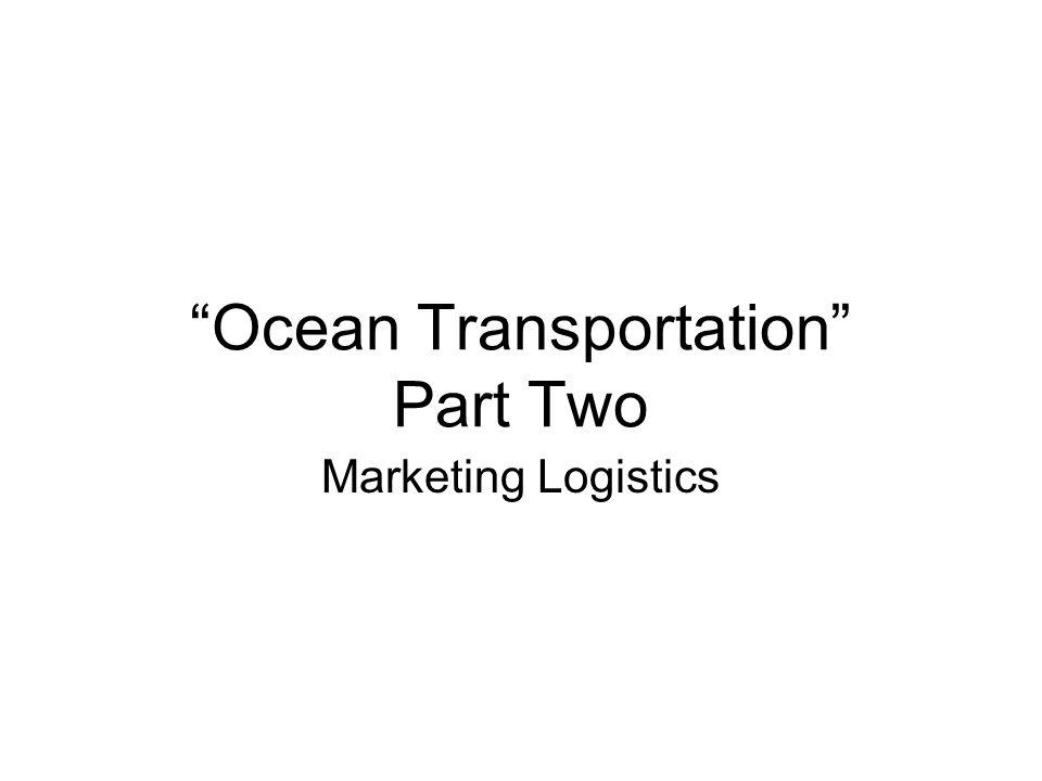 Ocean Transportation Part Two Marketing Logistics