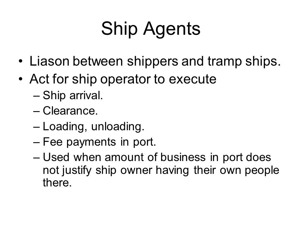 Ship Agents Liason between shippers and tramp ships.