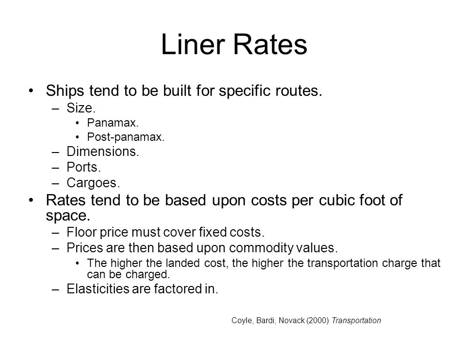 Liner Rates Ships tend to be built for specific routes.