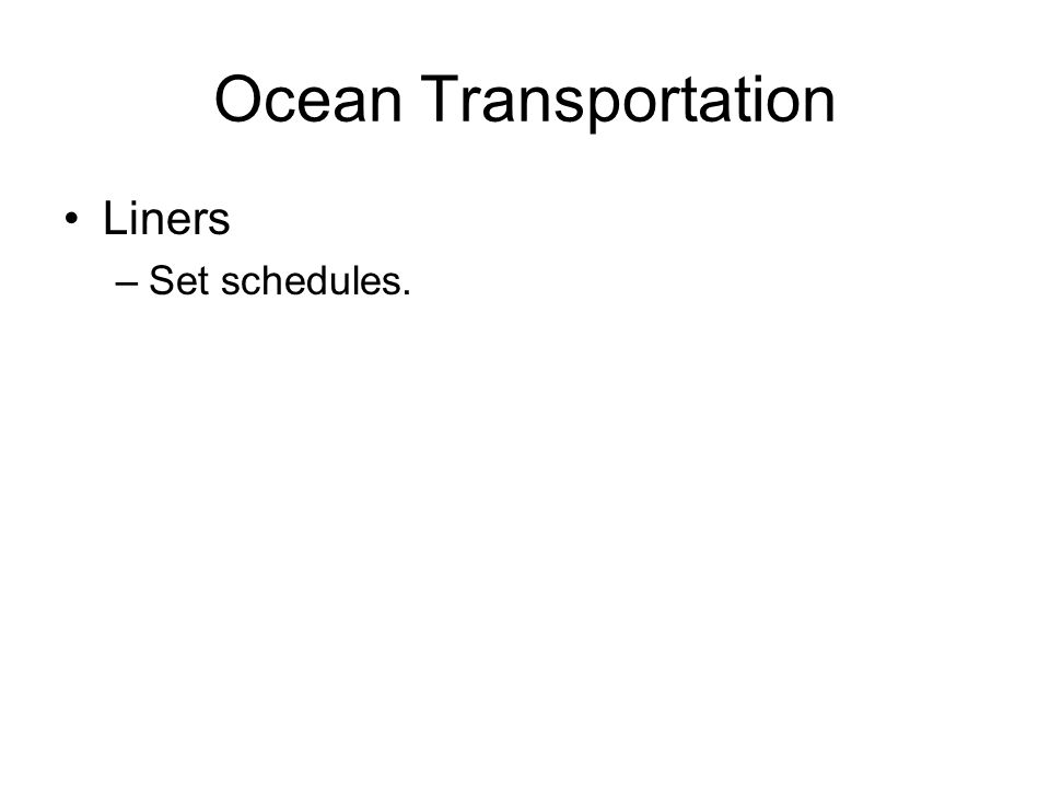 Ocean Transportation Liners –Set schedules.