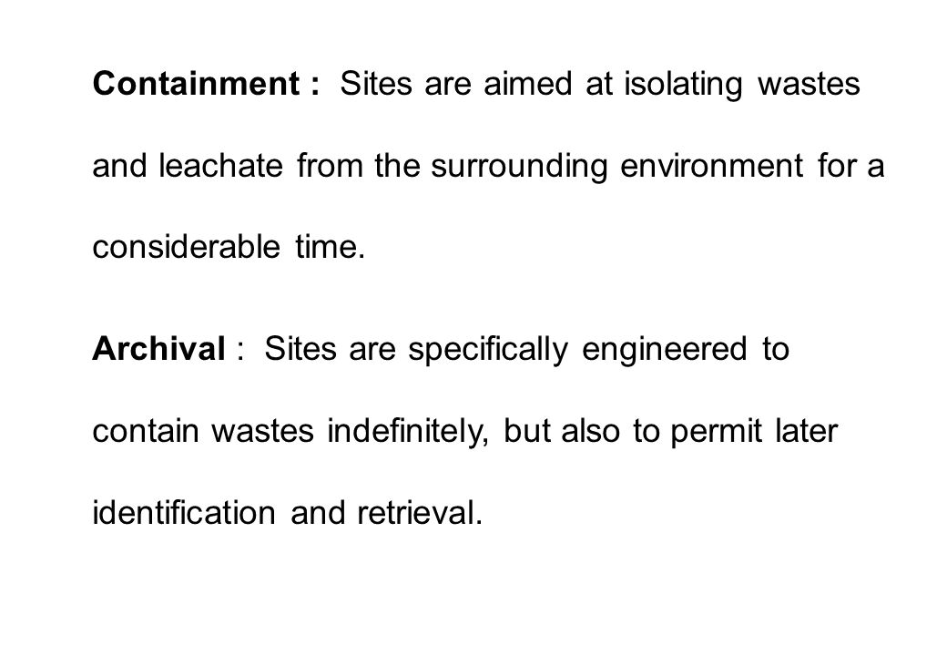 ATTENUATE & DISPERSE: Sites where leachate and waste is allowed to escape into the environment at a controlled rate. Pollution is reduced by degradati
