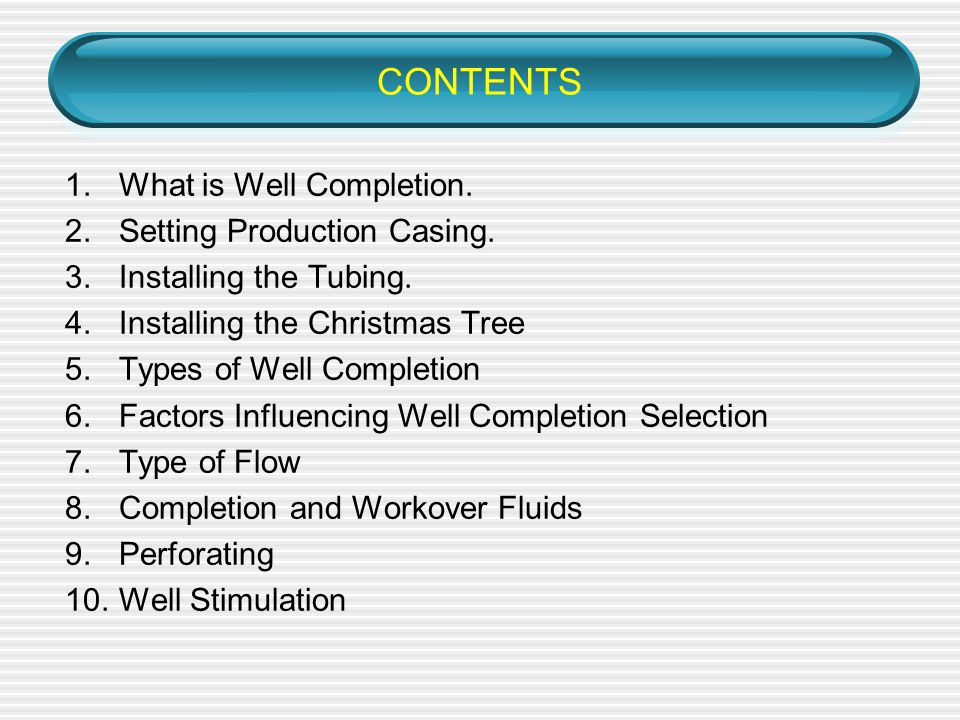 CONTENTS 1.What is Well Completion.2.Setting Production Casing.