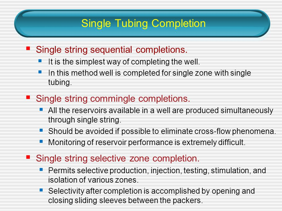 Single Tubing Completion  Single string sequential completions.