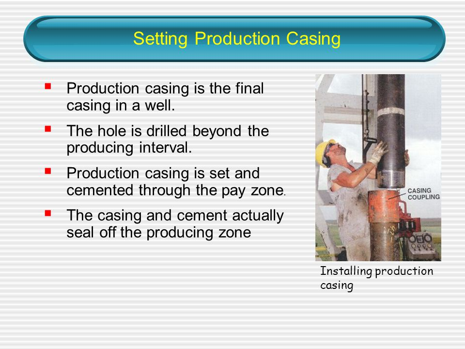 Setting Production Casing  Production casing is the final casing in a well.