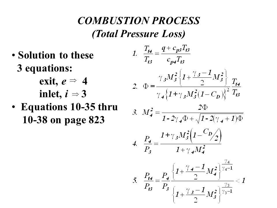 COMBUSTION PROCESS (Total Pressure Loss) Solution to these 3 equations: exit, e 4 inlet, i 3 Equations 10-35 thru 10-38 on page 823