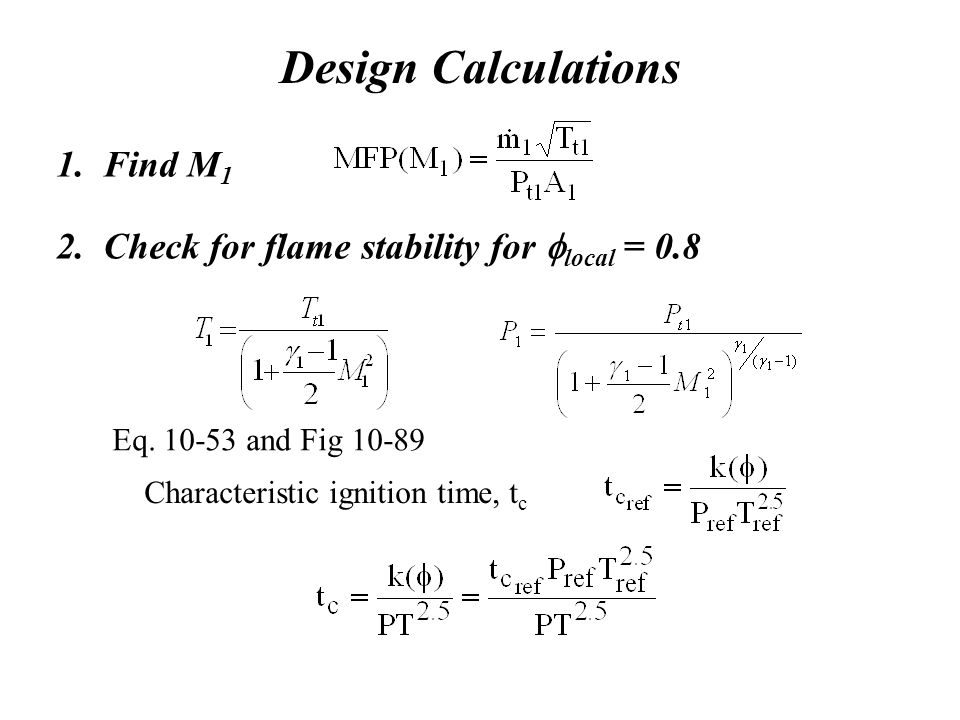 Design Calculations 1.Find M 1 2. Check for flame stability for  local = 0.8 Eq.