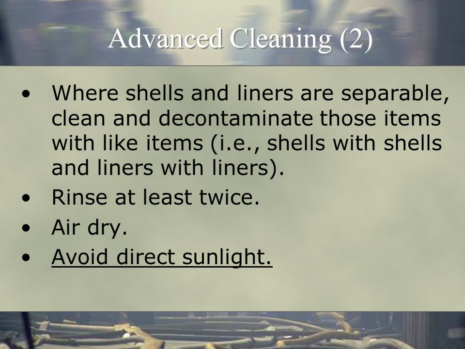 Advanced Cleaning Examine manufacturer's label.DO NOT USE Chlorine bleach or chlorinated solvents.