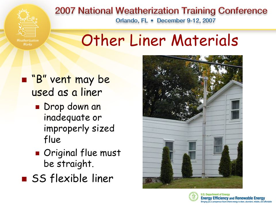 """Other Liner Materials """"B"""" vent may be used as a liner Drop down an inadequate or improperly sized flue Original flue must be straight. SS flexible lin"""