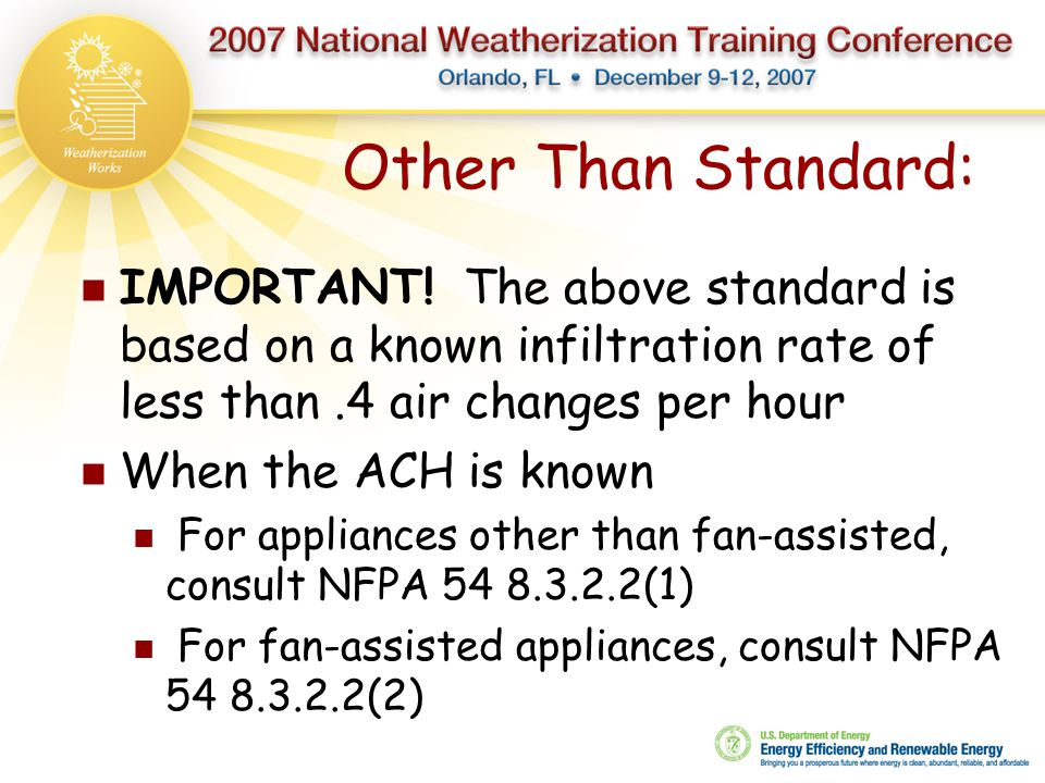 Other Than Standard: IMPORTANT! The above standard is based on a known infiltration rate of less than.4 air changes per hour When the ACH is known For