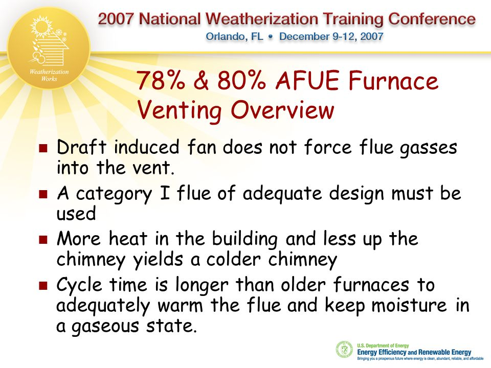 78% & 80% AFUE Furnace Venting Overview Draft induced fan does not force flue gasses into the vent. A category I flue of adequate design must be used