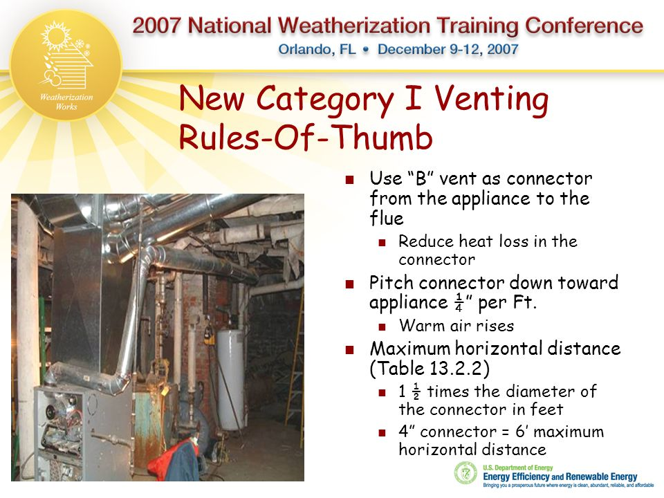 """New Category I Venting Rules-Of-Thumb Use """"B"""" vent as connector from the appliance to the flue Reduce heat loss in the connector Pitch connector down"""