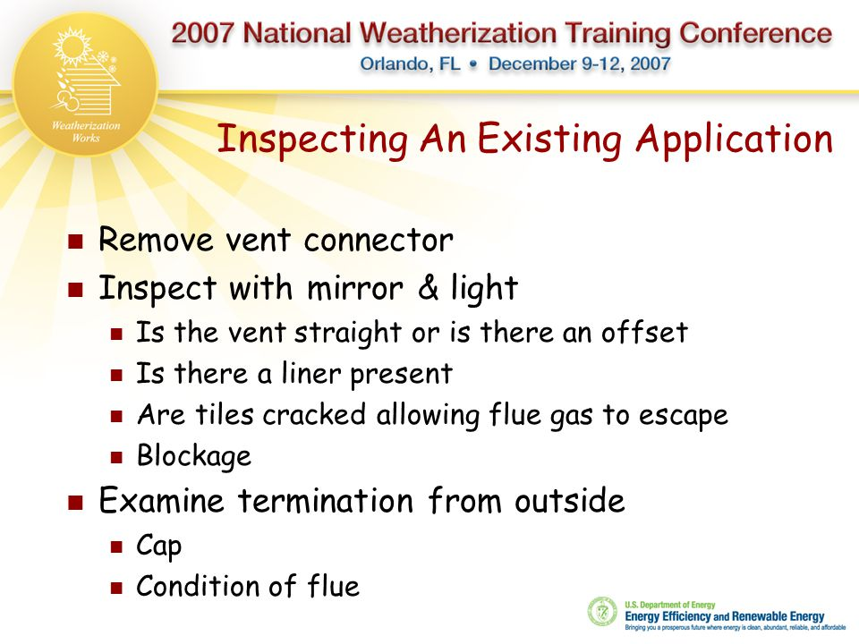 Inspecting An Existing Application Remove vent connector Inspect with mirror & light Is the vent straight or is there an offset Is there a liner prese