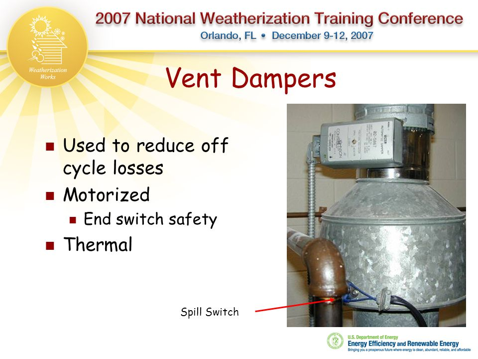Vent Dampers Used to reduce off cycle losses Motorized End switch safety Thermal Spill Switch