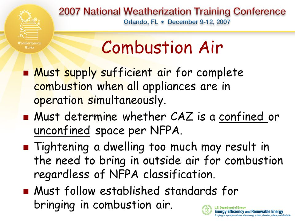 Combustion Air Must supply sufficient air for complete combustion when all appliances are in operation simultaneously. Must determine whether CAZ is a