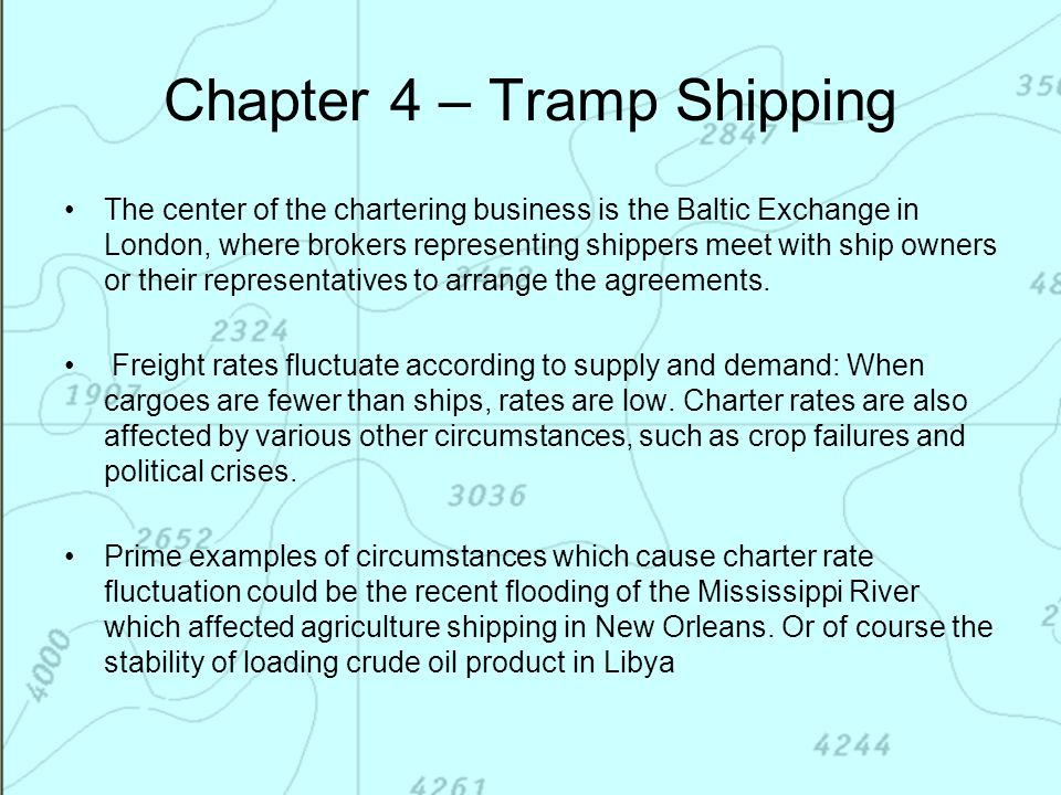 Chapter 4 – Tramp Shipping The center of the chartering business is the Baltic Exchange in London, where brokers representing shippers meet with ship