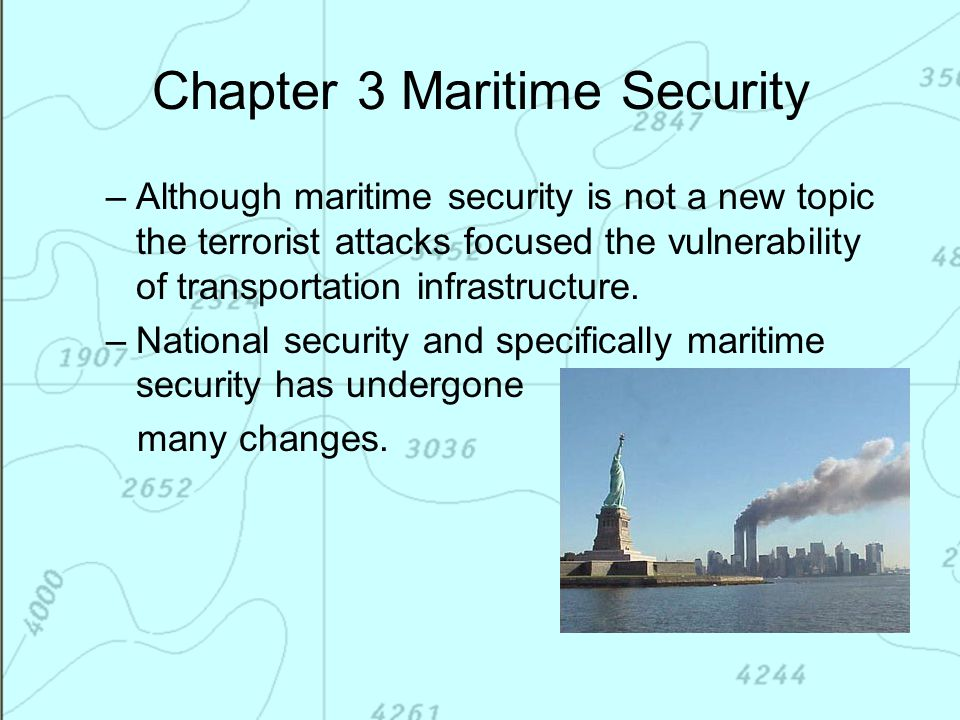 Chapter 3 Maritime Security –Although maritime security is not a new topic the terrorist attacks focused the vulnerability of transportation infrastru