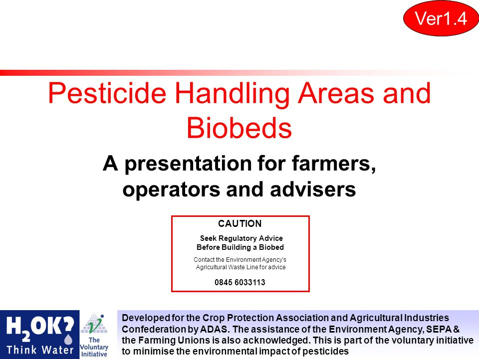 Pesticide Handling Areas and Biobeds A presentation for farmers, operators and advisers Ver1.4 Developed for the Crop Protection Association and Agricultural Industries Confederation by ADAS.