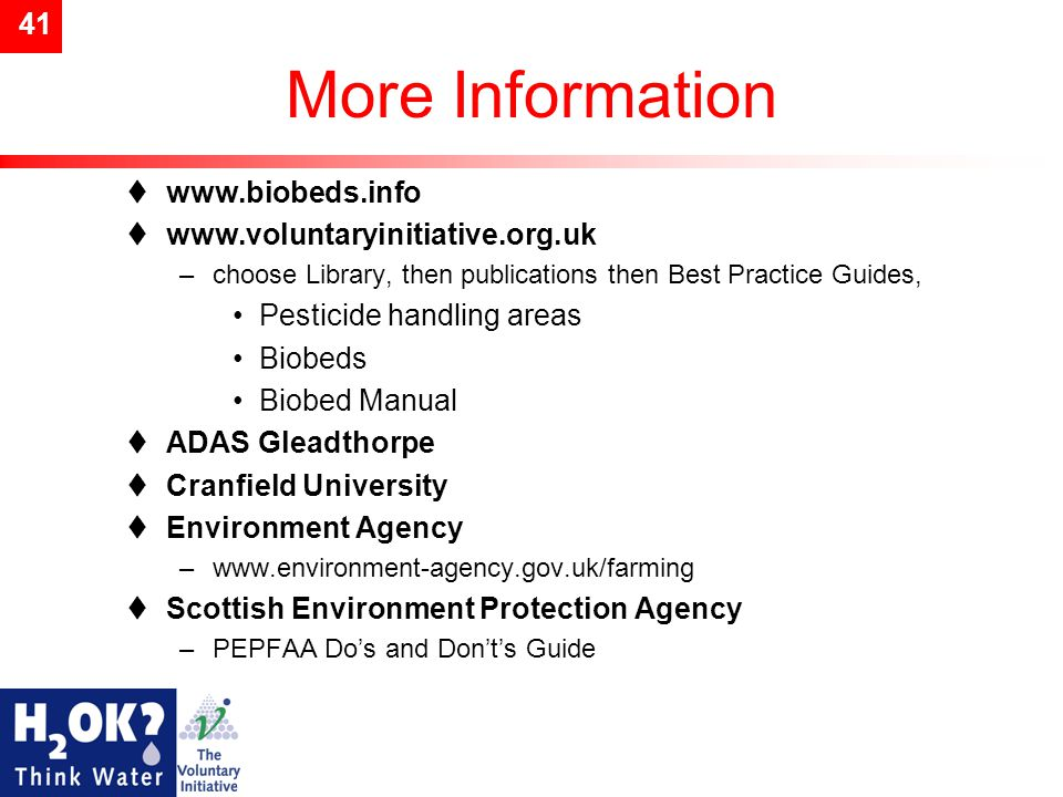 41 More Information  www.biobeds.info  www.voluntaryinitiative.org.uk –choose Library, then publications then Best Practice Guides, Pesticide handli