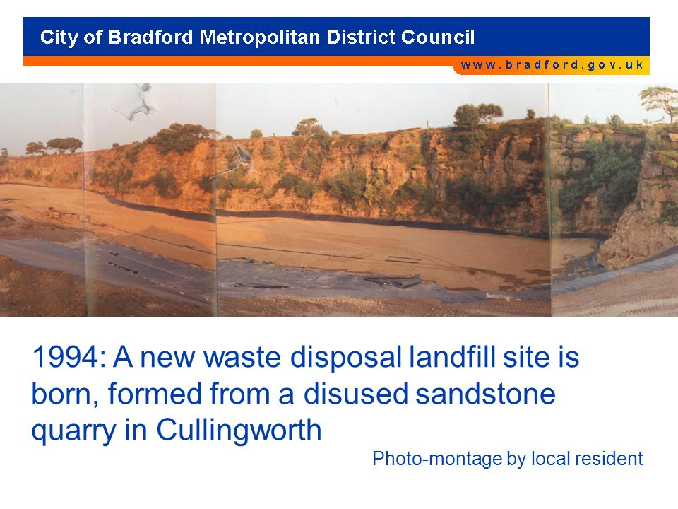 1994: A new waste disposal landfill site is born, formed from a disused sandstone quarry in Cullingworth Photo-montage by local resident