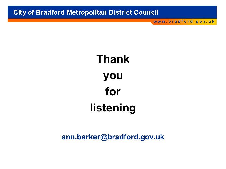 Thank you for listening ann.barker@bradford.gov.uk