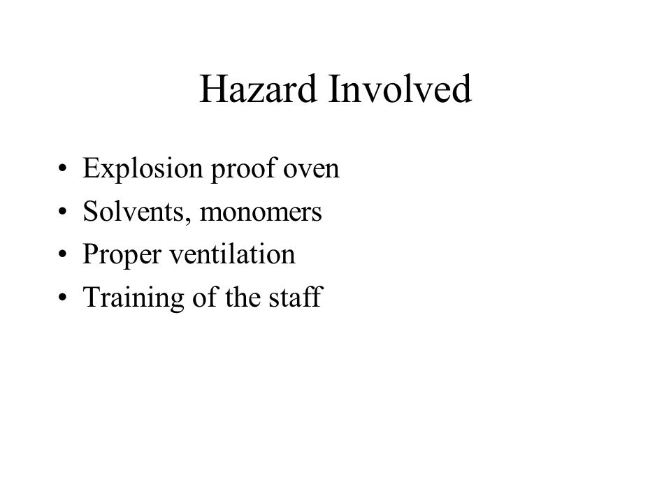 Hazard Involved Explosion proof oven Solvents, monomers Proper ventilation Training of the staff