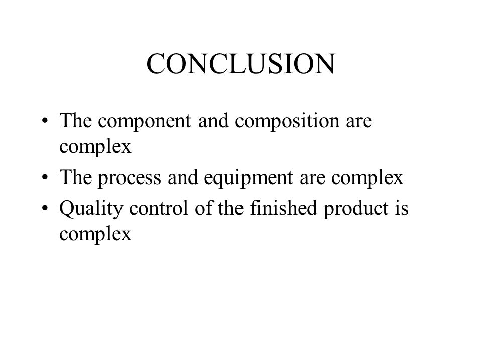 CONCLUSION The component and composition are complex The process and equipment are complex Quality control of the finished product is complex